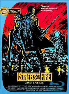 Streets of Fire (Calles de fuego) (1984)HD [1080p] Latino [GoogleDrive]