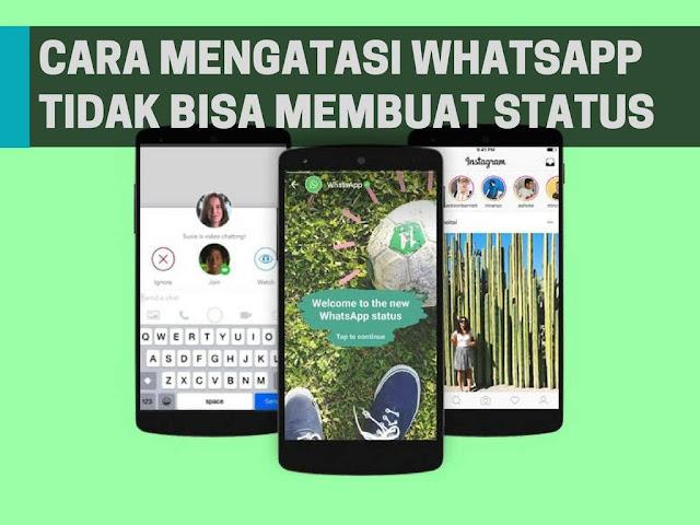 Cara Mengatasi WhatsApp Tidak Bisa Membuat Status Tutorial Mengatasi WhatsApp Tidak Bisa Membuat Status