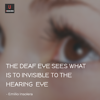 The deaf eye sees what is to invisible to the hearing eye