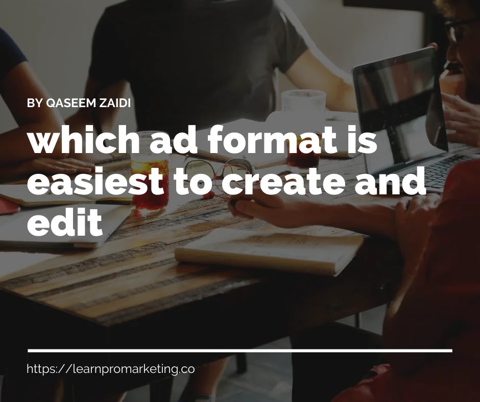 which ad format is easiest to create and edit, and has the widest reach on the display network?
