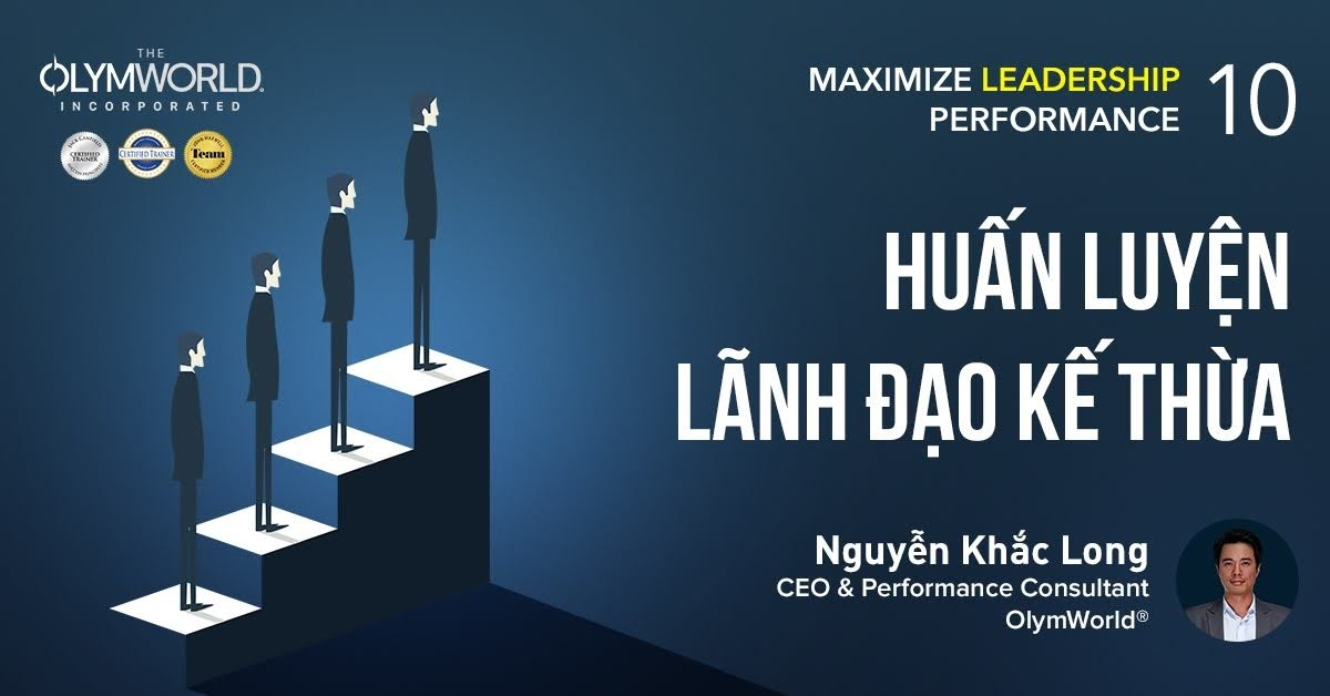 Huấn luyện Lãnh đạo kế thừa - Nguyễn Khắc Long