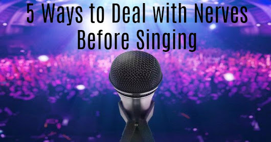 5 Ways to Deal with Nerves Before Singing