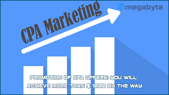 Promotion of Cpa offers: You will achieve more than $ 1000 by the way
