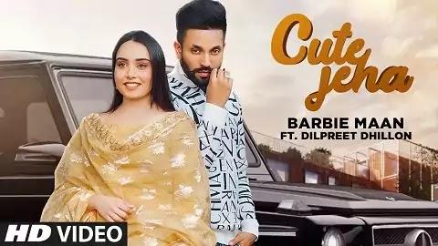 Cute Jeha Lyrics - Barbie Mann, Dilpreet Dhillon