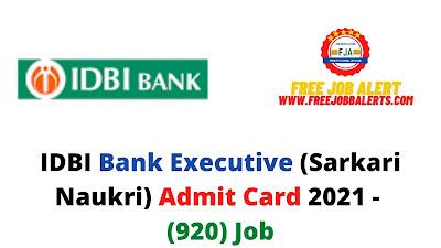 Sarkari Exam: IDBI Bank Executive (Sarkari Naukri) Admit Card 2021 - (920) Job