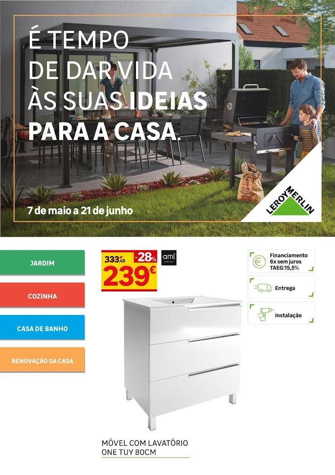 """Folheto LEROY MERLIN - """"É Tempo de dar Vida às Suas Ideias para a Casa"""" com promoções até 21 de junho"""