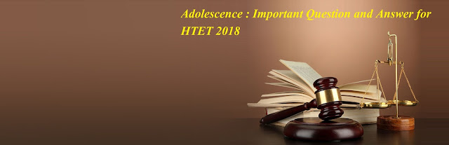 Adolescence : Important Question and Answer for HTET 2018