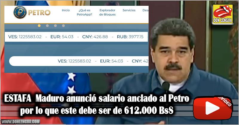 ESTAFA  Maduro anunció salario anclado al Petro por lo que este debe ser de 612.000 BsS