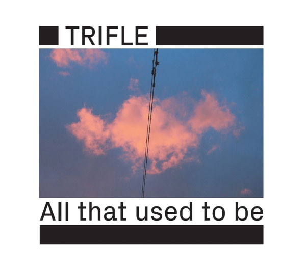 "Trifle stream new EP ""All That Used To Be"""