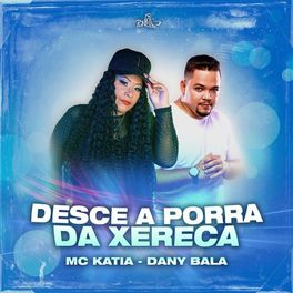 Download Música Desce a Porra da Xereca – Mc Kátia e Dany Bala Mp3