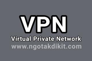 Mengenal Apa Itu VPN, Pengertian VPN, Fungsi VPN Dan Kegunaan VPN