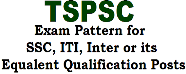 Exam Pattern,TSPSC, SSC ITI Inter Equalent Qualification Posts