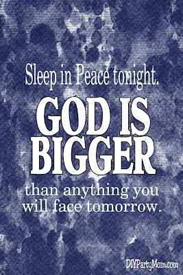 Sleep in Peace tonight, God is bigger than anything you will face tomorrow.  Don't worry or stress during this uncertain time, God has your back and is in charge of it all. Find this quote printable in all kinds of sizes and even a Candy Bar Wrapper!