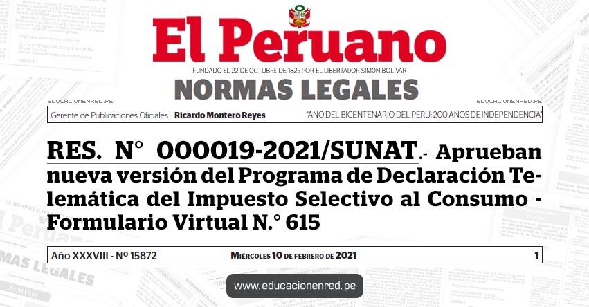 RES. N° 000019-2021/SUNAT.- Aprueban nueva versión del Programa de Declaración Telemática del Impuesto Selectivo al Consumo - Formulario Virtual N.° 615