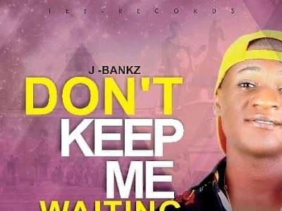 Music : J-bankz ft Zach Wonder - Don't keep me waiting || Download Mp3
