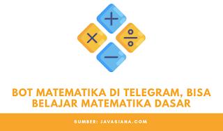 Bot Matematika Telegram, Bisa Belajar Matematika Dasar Dimanapun dan Kapanpun