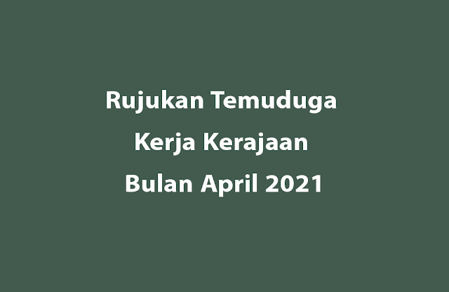 Rujukan Temuduga Kerja Kerajaan Bulan April 2021