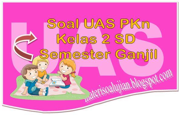 25 Soal UAS PKn Kelas 2 SD Semester Ganjil Plus Kunci Jawaban