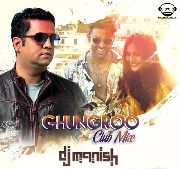 Ghungroo (Club Mix) - DJ Manish