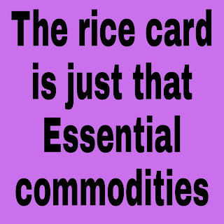 The rice card is just that  Essential commodities