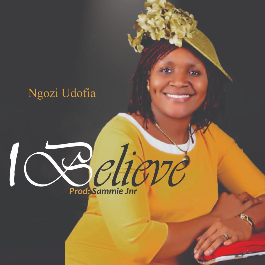 Gospelmusic: Ngozi Udofia - I Believe