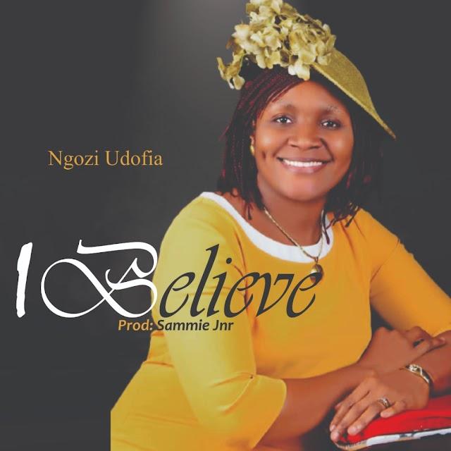 Gospelmusic: Ngozi Udofia - I Believe || Aruwaab9ja