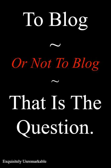 To blog or not to blog, that is the question.