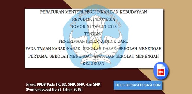 Juknis PPDB Pada TK, SD, SMP, SMA, dan SMK (Permendikbud No 51 Tahun 2018)