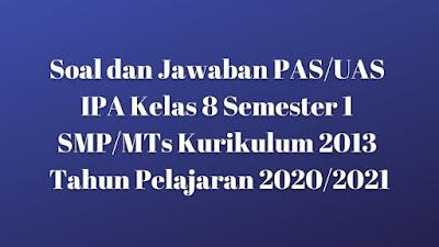 Soal dan Jawaban PAS/UAS IPA Kelas 8 Semester 1 SMP/MTs Kurikulum 2013 TP 2020/2021