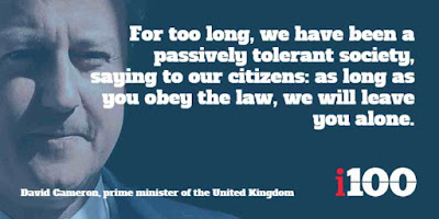 For too long, we have been a passively tolerant society, saying to our citizens: as long as you obey the law, we will leave you alone. It's often meant we have stood neutral between different values. And that's helped foster a narrative of extremism and grievance. This Government will conclusively turn the page on this failed approach.
