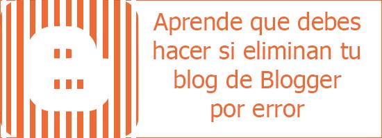 Qué debo hacer si Blogger elimino mi blog por error
