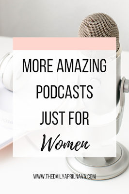 More Amazing Podcasts Just For Women - TheDailyAprilnAva
