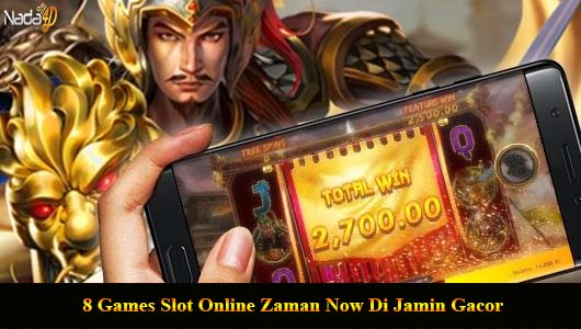 8 Games Slot Online Zaman Now Di Jamin Gacor