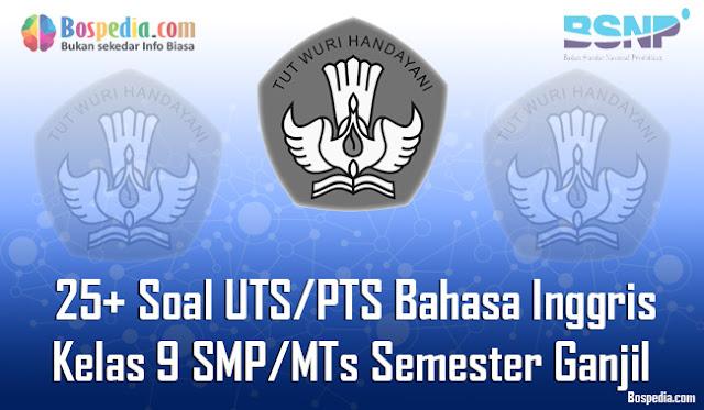 25+ Contoh Soal UTS/PTS Bahasa Inggris Kelas 9 SMP/MTs Semester Ganjil Terbaru