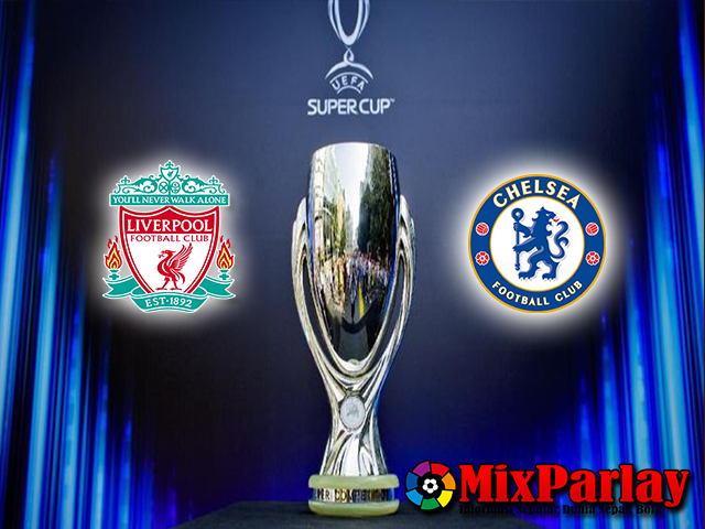 Liverpool Akan Melawan Chelsea Di Piala Super Eropa 2019 Bulan Agustus Nanti