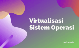 Belajar Virtualisasi Sistem Operasi Komputer Dari Dasar Untuk Pemula