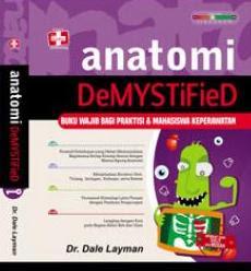 Anatomi Demystified, Buku Wajib Bagi Praktisi Dan Mahasiswa Keperawatan