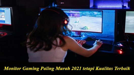 Monitor Gaming Paling Murah 2021 tetapi Kualitas Terbaik