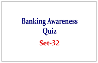 Important Banking Awareness Quiz for Upcoming Bank PO and Clerk Exams Set-32