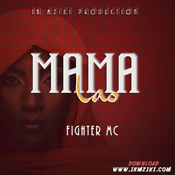 AUDIO | FIGHTER MC - MAMA LAO | DOWNLOAD NOW