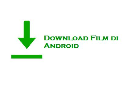 √ Cara Download Film di Android Tanpa Aplikasi Terbaru