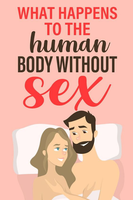 What Happens To The Human Body Without Sex