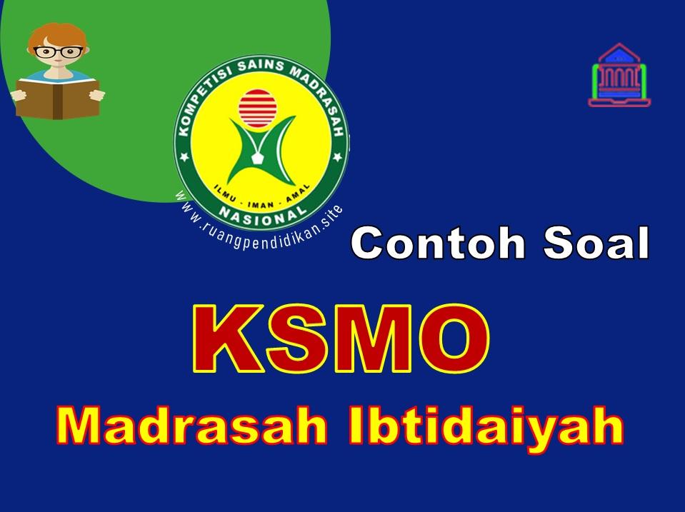 Soal KSMO Jenjang MI Tingkat Kabupaten, Provinsi Dan Nasional