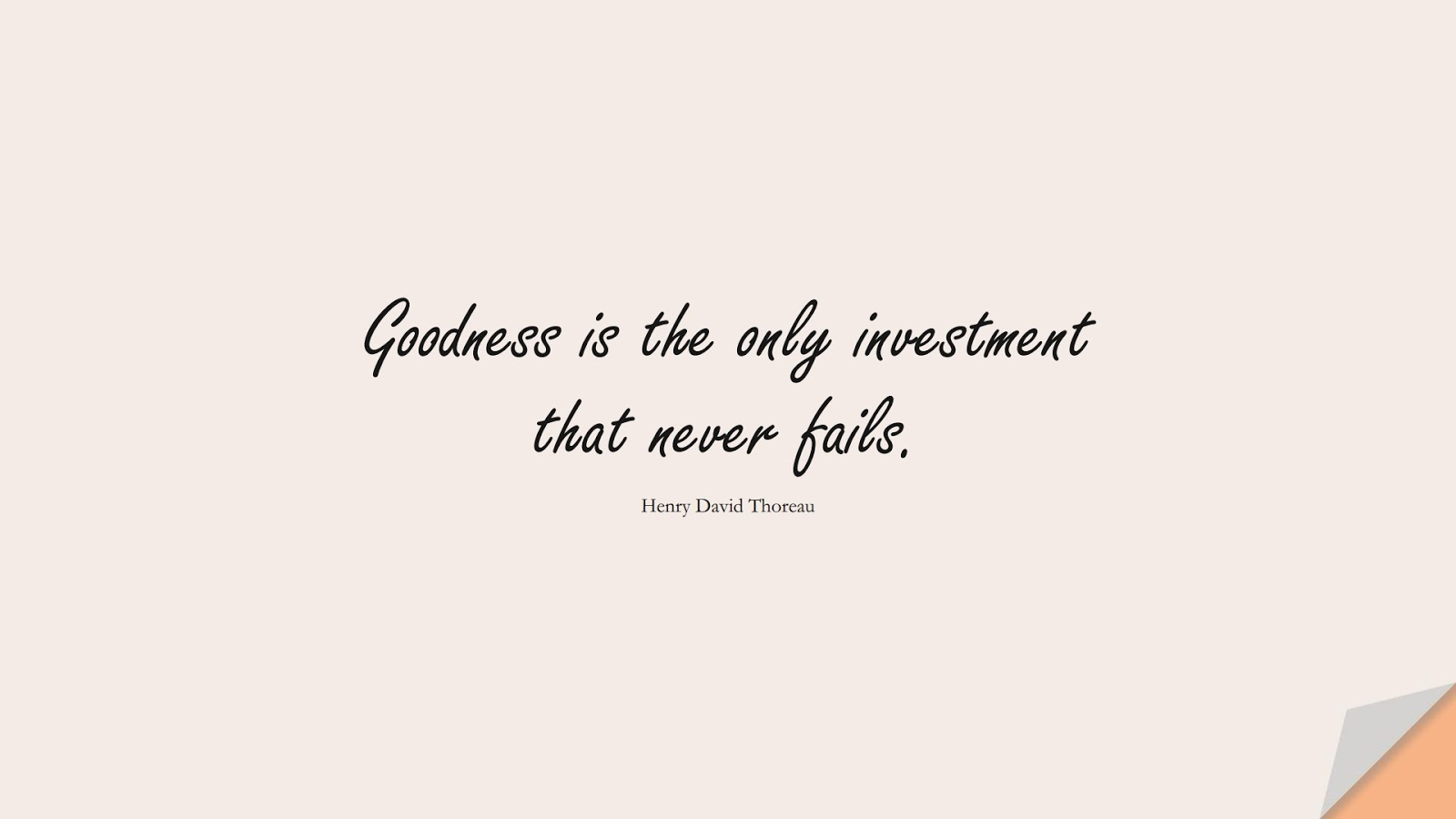 Goodness is the only investment that never fails. (Henry David Thoreau);  #ShortQuotes