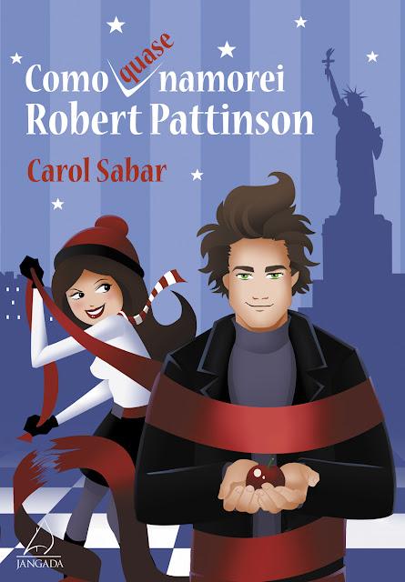 News: Como quase namorei Robert Pattinson, de Carol Sabar. 10