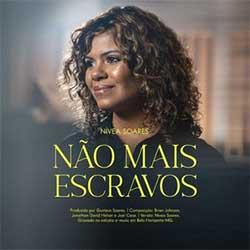 Baixar Música Gospel Não Mais Escravos - Nivea Soares Mp3
