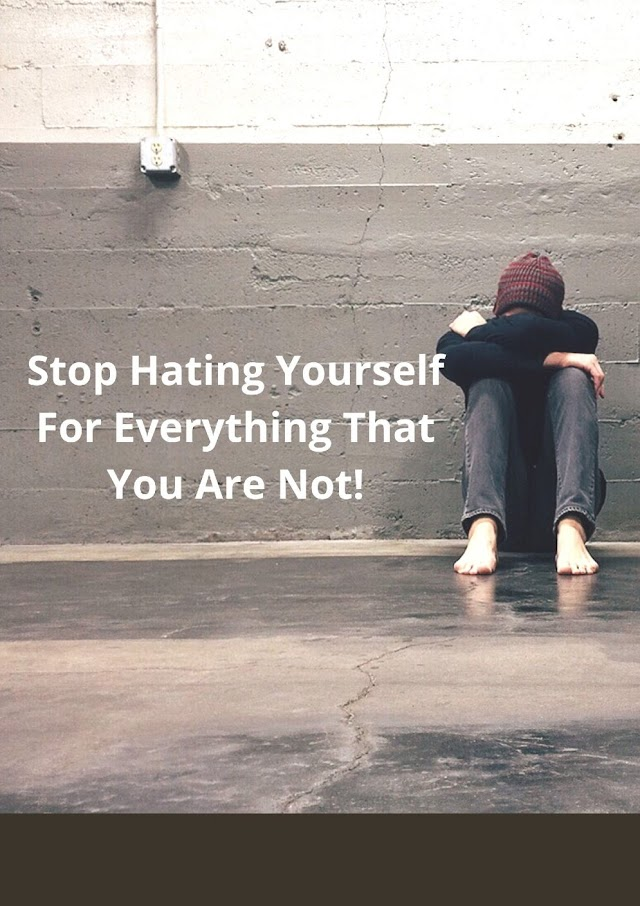 Feeling Hatred Towards Yourself? How To Stop Hating Yourself