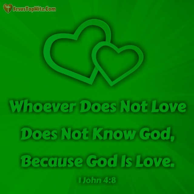 Whoever Does Not Love... Love Bible Verse...