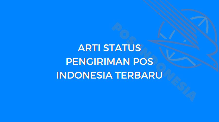 Arti Status Pengiriman POS indonesia terbaru