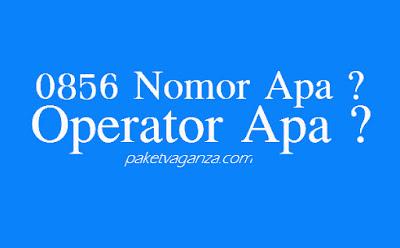 0856 Nomor Apa ? Operator Apa dan Nomor Daerah Mana ?